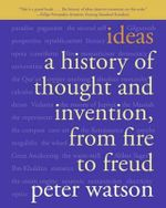 Ideas : A History of Thought and Invention, from Fire to Freud - Peter Watson