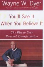 You'LL See it When You Believe it : The Way to Your Personal Transformation - Wayne W. Dyer