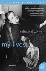 My Lives : A Memoir - Edmund White