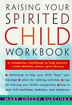 Raising Your Spirited Child Workbook - Mary Sheedy Kurcinka