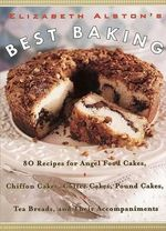 Elizabeth Alston's Best Baking : 80 Recipes for Angel Food Cakes, Chiffon Cakes, Coffee Cakes, Pound Cakes, Tea Breads, and Their Accompaniments - Elizabeth Alston