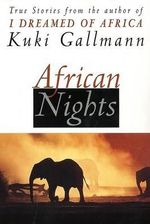African Nights : True Stories from the Author of I Dreamed of Africa - Kuki Gallmann