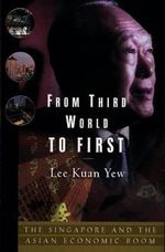 From Third World to First : Singapore and the Asian Economic Boom - Kuan Yew Lee
