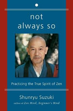Not Always So : Practicing the True Spirit of Zen - Shunryu Suzuki
