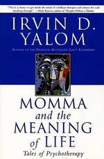 Momma and the Meaning of Life : Tales of Psychotherapy - Irvin D Yalom