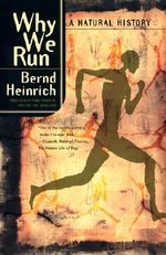 Why We Run : A Natural History - Bernd Heinrich