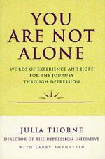 You are Not Alone : Words of Experience and Hope for the Journey through Depression - Julia Thorne