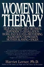 Women in Therapy : Self-Sacrifice / Self-Betrayal / Dependency / Devaluation / Work & Success / Mothering / Aggression / Depression / Mother Blaming / Anger - Harriet Goldhor Lerner