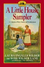 A Little House Sampler : A Collection of Early Stories and Reminiscences - Laura Ingalls Wilder