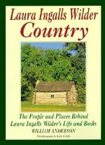 Laura Ingles Wilder Country : The People and Places in Laura Ingalls Wilder's Life and Books - Leslie A. Kelly