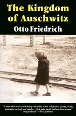 The Kingdom of Auschwitz : 1940-1945 - Otto Friedrich