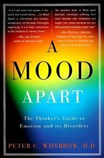 A Mood Apart : The Thinker's Guide to Emotion and Its Disorders - Peter C. Whybrow