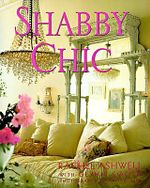 Shabby Chic : Simple Living, the Comfort of Age and the Beauty of Imperfection - Rachel Ashwell