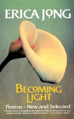 Becoming Light : Poems - New and Selected - Erica Jong