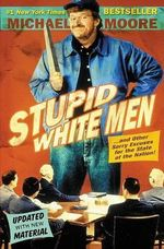 Stupid White Men : And Other Sorry Excuses for the State of the Nation! - Michael Moore