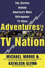 Adventures in a TV Nation - Michael Moore
