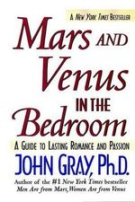 Mars and Venus in the Bedroom : A Guide to Lasting Romance and Passion - John Gray