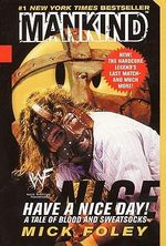 Mankind, Have a Nice Day! : A Tale of Blood and Sweatsocks - Mick Foley