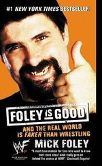 Foley is Good Foley : And the Real World Is Faker Than Wrestling - Mick Foley