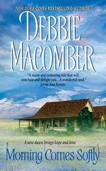Morning Comes Softly : Harper Monogram - Debbie Macomber