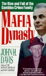 The Mafia Family : The Rise and Fall of the Gambino Crime Family - John H. Davis