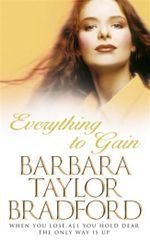 Everything to Gain - Barbara Taylor Bradford