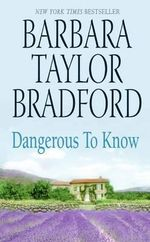 Dangerous to Know - Barbara Taylor Bradford