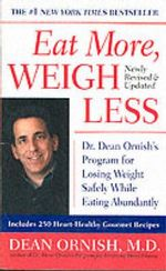 Eat More, Weigh Less : Dr. Dean Ornish's Program for Losing Weight Safely While Eating Abundantly - Dean Ornish