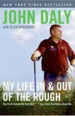 My Life in and Out of the Rough : The Truth Behind All That Bull**** You Think You Know About Me - John Daly