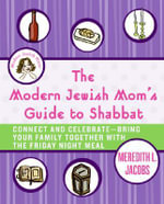 The Modern Jewish Mom's Guide to Shabbat : Connect and Celebrate-Bring Your Family Together with the Friday Night Meal - Meredith L. Jacobs