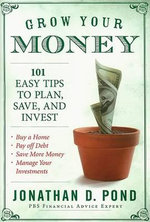 Grow Your Money! : 101 Easy Tips to Plan, Save, and Invest - Jonathan D. Pond