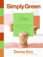 Simply Green : Parties - Simple and Resourceful Ideas for Throwing the Perfect Celebration, Event or Get-together - Danny Seo
