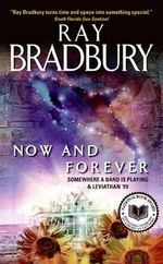 Now and Forever : Somewhere a Band Is Playing & Leviathan '99 - Ray Bradbury