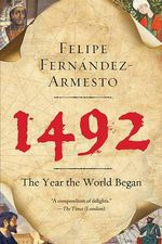 1492 : The Year the World Began - Felipe Fernandez-Armesto