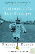 Confessions of a Hero-Worshiper :  Global Cooling, Patriotic Prostitutes, and Why Su... - Stephen J Dubner