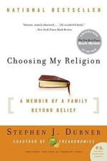 Choosing My Religion : A Memoir of a Family Beyond Belief - Stephen J Dubner