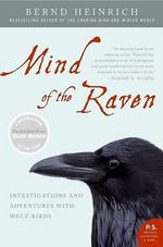 Mind of the Raven : Investigations and Adventures with Wolf-Birds - Bernd Heinrich