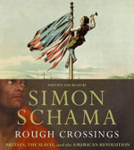 Rough Crossings : Britain, the Slaves, and the American Revolution - Simon Schama