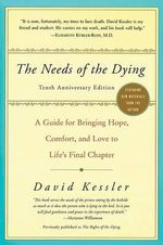 The Needs of the Dying : A Guide for Bringing Hope, Comfort, and Love to Life's Final Chapter - David Kessler
