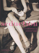 Seduction : A Celebration of Sensual Style - Caroline Cox