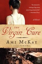 The Virgin Cure the Virgin Cure : A Novel a Novel - Ami McKay