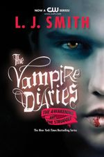 The Awakening and The Struggle : The Vampire Diaries: Books 1 & 2 - L. J. Smith