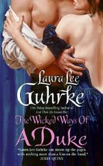 The Wicked Ways of a Duke : The Girl-Bachelor Chronicles - Laura Lee Guhrke