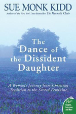 The Dance of the Dissident Daughter : A Woman's Journey from Christian Tradition to the Sacred Feminine - Sue Monk Kidd