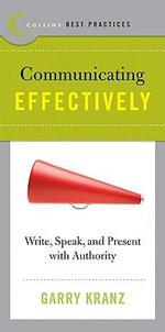 Communicating Effectively : Communicating Effectively: Write, Speak, and Present with Authority - Garry Kranz