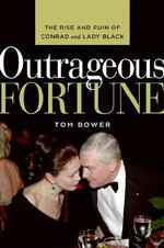 Outrageous Fortune : The Rise and Ruin of Conrad and Lady Black - Tom Bower