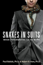 Snakes in Suits : When Psychopaths Go to Work - Paul Babiak