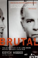 Brutal : Untold Story of My Life Inside Whitey Bulger's Irish Mob - Kevin Weeks