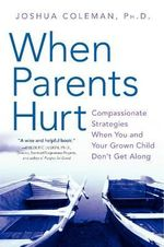 When Parents Hurt : Compassionate Strategies When You and Your Grown Child Don't Get Along - PH Joshua Coleman