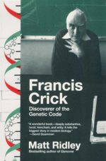 Francis Crick : Discoverer of the Genetic Code - Matt Ridley